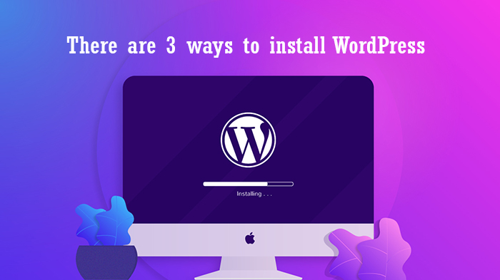 Read more about the article 3 ways to install WordPress